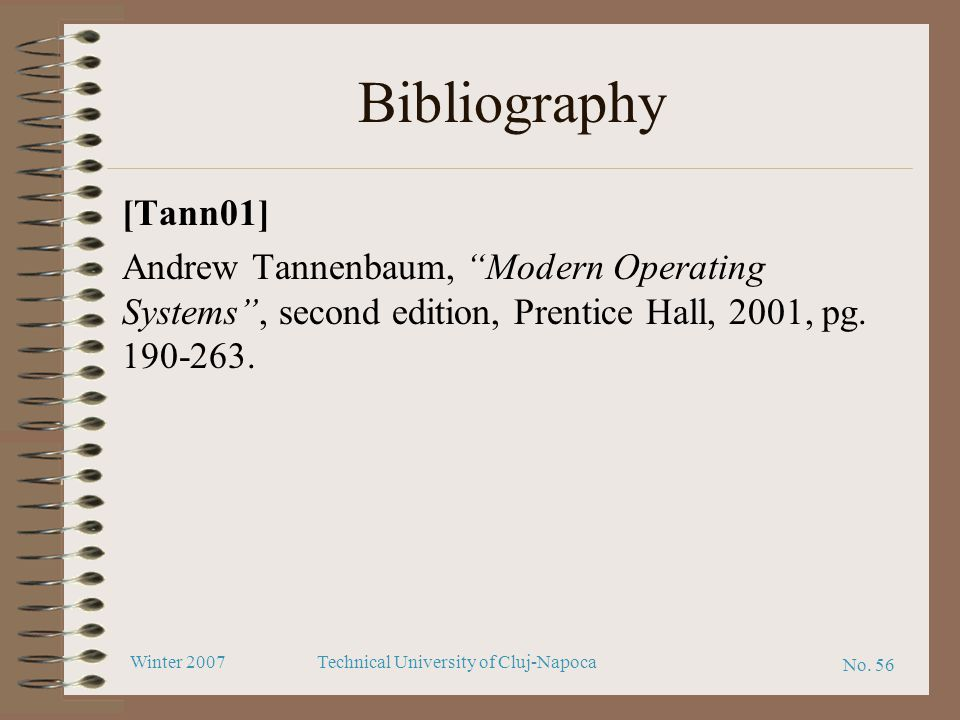 Bibliography [Tann01] Andrew Tannenbaum, Modern Operating Systems , second edition, Prentice Hall, 2001, pg.